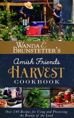Wanda E. Brunstetter's Amish Friends Harvest Cookbook: 200 Recipes for Using and Preserving the Bounty of the Land  -     By: Wanda E. Brunstetter, Rebecca Germany