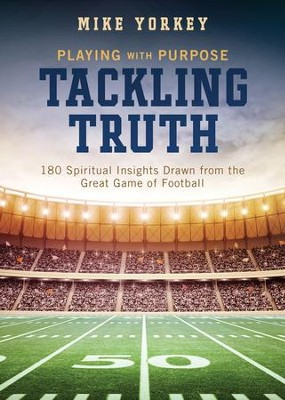 Tackling Truth: 180 Spiritual Insights Drawn from the Great Game of Football  -     Edited By: Mike Yorkey     By: Barbour Staff
