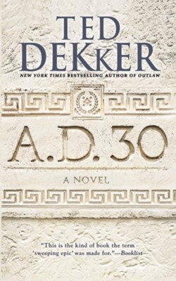 A.D. 30 Large Print    -     By: Ted Dekker