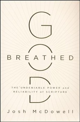 God-Breathed: The Undeniable Power and Reliability of Scripture  -     By: Josh McDowell