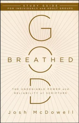 God-Breathed: The Undeniable Power and Reliablility of Scripture - Study Guide  -     By: Josh McDowell