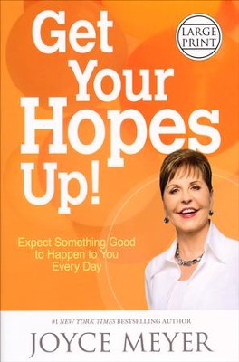Get Your Hopes Up!: Expect Something Good To Happen To You Every Day, Large-Print  -     By: Joyce Meyer