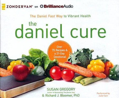 The Daniel Cure: The Daniel Fast Way to Vibrant Health - unabridged audiobook on CD  -     Narrated By: Julie Carr     By: Susan Gregory, Richard J. Bloomer
