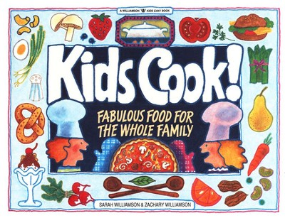 Kids Cook! Fabulous Food for the Whole Family   -     By: Sarah Williamson