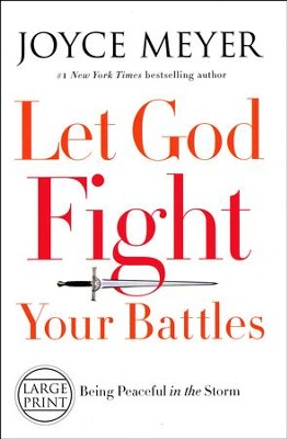Let God Fight Your Battles: Being Peaceful In The Storm, Large-Print  -     By: Joyce Meyer