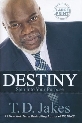 Destiny: Step into Your Purpose  Large Print   -     By: T.D. Jakes