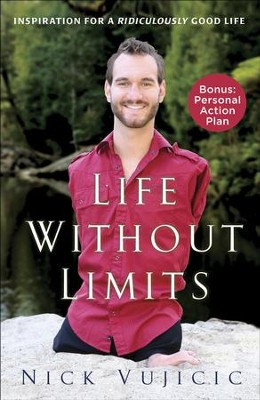 Life Without Limits: Inspiration for a Ridiculously Good Life  -     By: Nick Vujicic