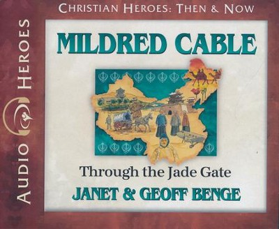 Mildred Cable: Through the Jade Gate Audiobook on CD  -     Narrated By: Rebecca Gallagher     By: Janet Benge, Geoff Benge