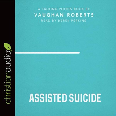 Talking Points: Assisted Suicide - unabridged audio book on CD  -     Narrated By: Derek Perkins     By: Vaughan Roberts