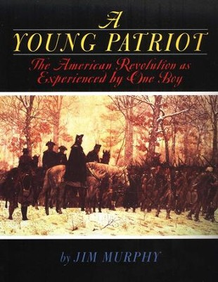 A Young Patriot: The American Revolution as Experienced by One Boy  -     By: Jim Murphy