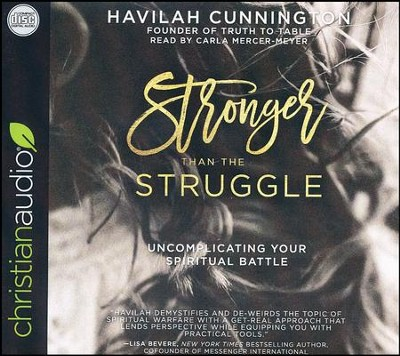 Stronger than the Struggle: Uncomplicating Your Spiritual Battle - unabridged audio book on CD  -     By: Havilah Cunnington
