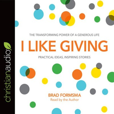 I Like Giving: The Transforming Power of a Generous Life - unabridged audio book on CD  -     Narrated By: Brad Formsma     By: Brad Formsma