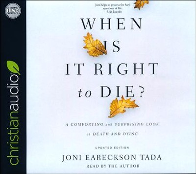 When Is It Right to Die?: A Comforting and Surprising Look at Death and Dying - unabridged audio book on CD  -     By: Joni Eareckson Tada
