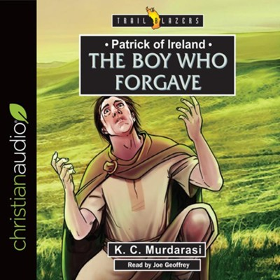 Patrick of Ireland: The Boy Who Forgave - unabridged audio book on CD  -     By: K.C. Murdarasi