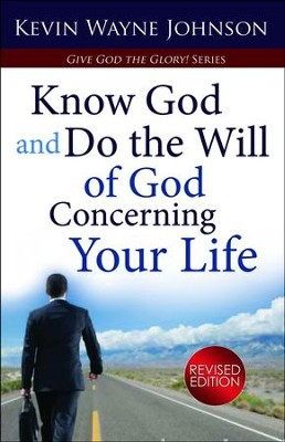 Know God & Do the Will of God Concerning Your Life, Revised Edition  -     By: Kevin Johnson