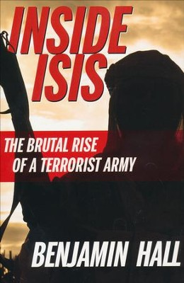 Inside Isis: The Brutal Rise of a Terrorist Army   -     By: Benjamin Hall