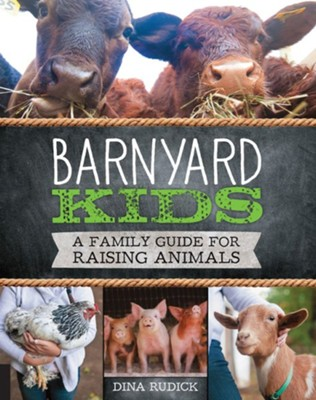 Barnyard Kids: A Family Guide to Raising Animals  -     By: Dina Rudick