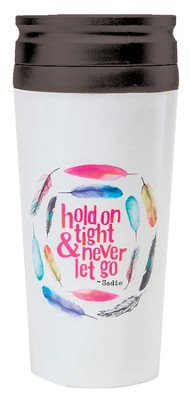 Hold On Tight Tumbler  -     By: Sadie Robertson