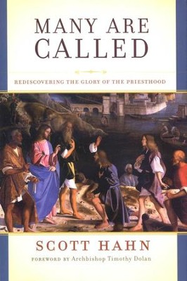 Many Are Called: Rediscovering the Glory of the Priesthood  -     By: Scott Hahn