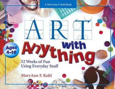 Art with Anything: 52 Weeks of Fun Using Everyday Stuff   -     By: MaryAnn F. Kohl