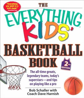 The Everything Kids' Basketball Book, 2nd Ed  -     By: Bob Schaller, Dave Harnish