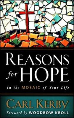 Reasons for Hope in the Mosaic of Your Life  -     By: Carl Kerby