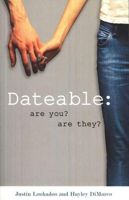 Dateable: Are You? Are They?  -     By: Justin Lookadoo, Hayley Morgan
