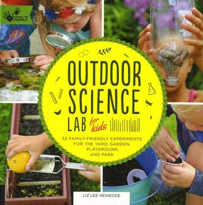 Outdoor Science Lab for Kids: 52 Family-Friendly Experiments for the Yard, Garden, Playground, and Park  -     By: Liz Lee Heinecke