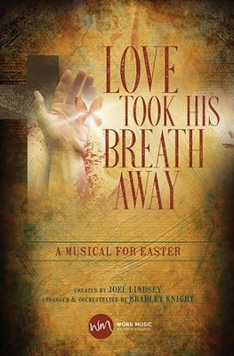 Love Took His Breath Away: A Musical for Easter Choral Book  -     By: Joel Lindsey
