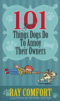 101 Things Dogs Do to Annoy Their Owners   -     By: Ray Comfort     Illustrated By: Richard Gunther