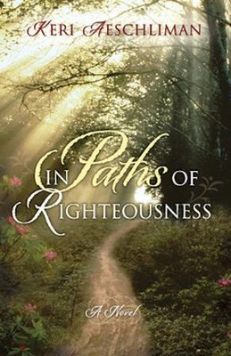 In Paths of Righteousness  -     By: Keri Aeschliman
