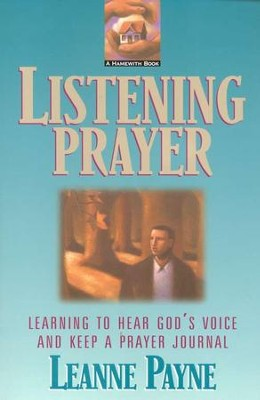 Listening Prayer: Learning to Hear God's Voice and Keep a Prayer Journal  -     By: Leanne Payne