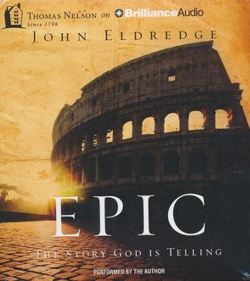 Epic: The Story God Is Telling - unabridged audio book on CD  -     By: John Eldredge
