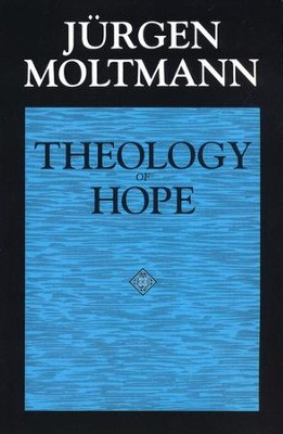 Theology of Hope On the Grounds and Implications of a Christian Eschatology  -     By: Jurgen Moltmann