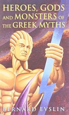 Heroes, Gods and Monsters of the Greek Myths  -     By: Bernard Evslin