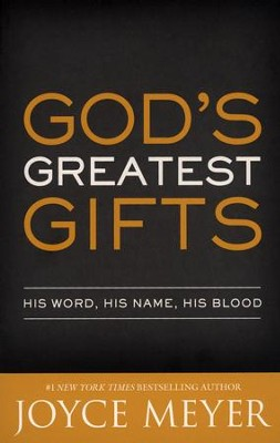 God's Greatest Gifts: His Word, His Name, His Blood  -     By: Joyce Meyer