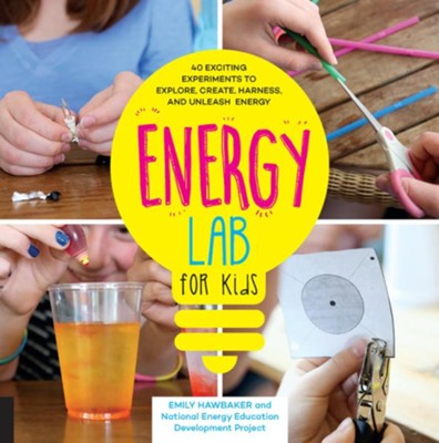 Energy Lab for Kids: 40 Exciting Experiments to Explore, Create, Harness, and Unleash Energy  -     By: Emily Hawbacker