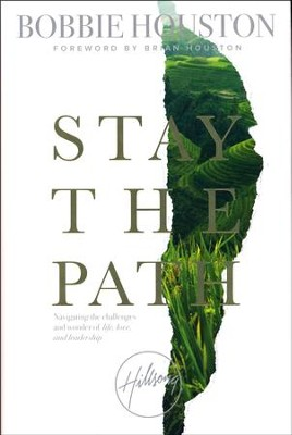 Stay the Path: Navigating the Challenges and Wonders of Love, Life, and Leadership  -     By: Bobbie Houston