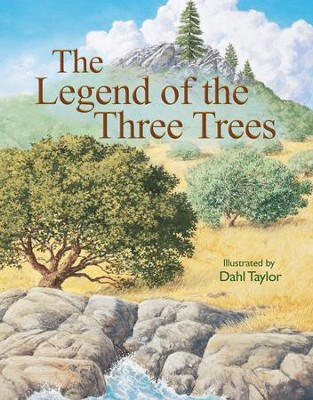 The Legend of the Three Trees: The Classic Story of Following Your Dreams - eBook  -     By: Dahl Taylor