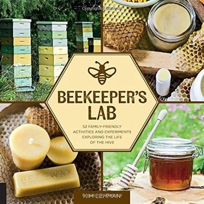Beekeeper's Lab: 52 Family-Friendly Activities and Experiments Exploring the Life of the Hive  -     By: Kim Lehman