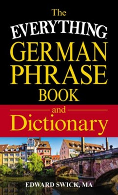 The Everything German Phrase Book & Dictionary  -     By: Edward Swick