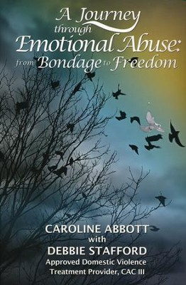 A Journey through Emotional Abuse: From Bondage to Freedom  -     By: Caroline Abbott, Debbie Stafford