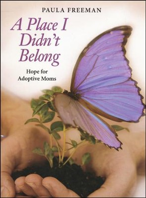 A Place I Didn't Belong: Hope for Adoptive Moms  -     By: Paula Freeman