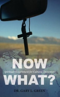 Now What?: Spiritual Discernment for Cultural Encounters  -     By: Gary Green