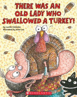 There Was an Old Lady Who Swallowed a Turkey!  -     By: Lucille Colandro     Illustrated By: Jared D. Lee