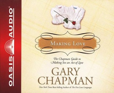 Making Love: The Chapman Guide to Making Sex an Act of Love Audiobook on CD  -     By: Gary Chapman
