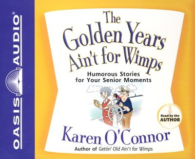 The Golden Years Ain't for Wimps Audiobook on CD  -     By: Karen O'Connor