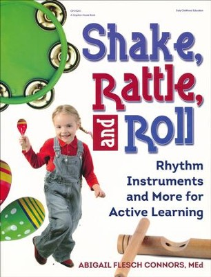 Shake Rattle And Roll: Rhythm Instruments and More for Active Learning  -     By: Abigail Flesh Connors