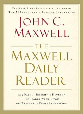 The Maxwell Daily Reader: 365 Days of Insight to Develop the Leader Within You and Influence Those Around You - eBook  -     By: John C. Maxwell