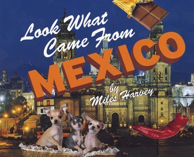 Look What Came From Mexico   -     By: Michael Harvey